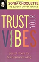 Trust Your Vibes: Secrets For Intuitive Living by Choquette, Sonia (2004)