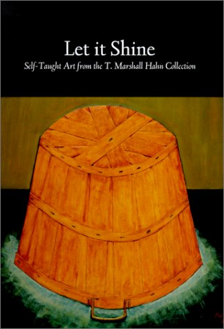 Let It Shine: Self-Taught Art from the T. Marshall Hahn Collectionの詳細を見る