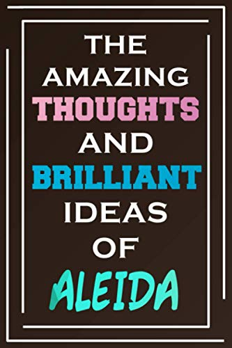 The Amazing Thoughts And Brilliant Ideas Of Aleida: Blank Lined Notebook | Personalized Name Gifts