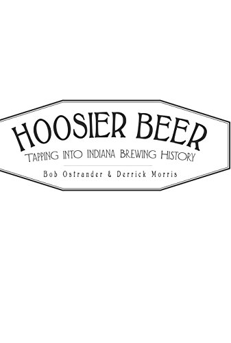 Hoosier Beer: Tapping into Indiana Brewing History (American Palate) (English Edition)