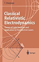 Classical Relativistic Electrodynamics: Theory of LIght Emission and Application to Free Electron Lasers