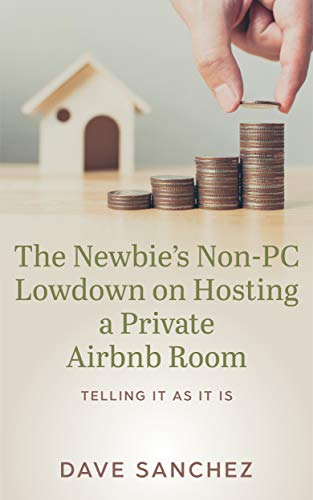 The Newbie's Non-PC Lowdown on Hosting a Private Airbnb Room: Telling It As It Is