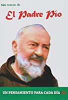 El Padre Pio / The Padre Pio: 366 Textos. Un Pensamiento Para Cada Dia / 366 Texts. a Thought for Each Day