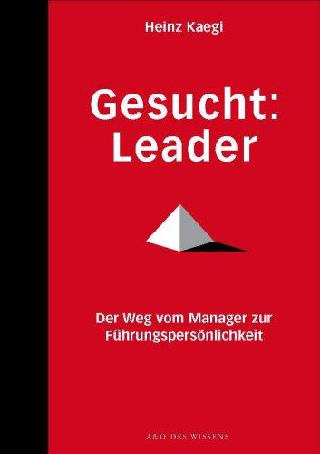 Kaegi Heinz, Gesucht: Leader. Der Weg vom Manager zur Führungspersönlichkeit.