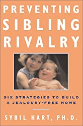 Preventing Sibling Rivalry: Six Strategies to Build a Jealousy-Free Home: Sybil Hart
