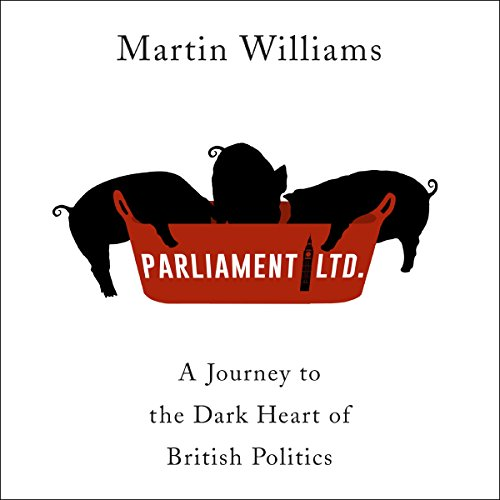 Parliament Ltd     A journey to the dark heart of British politics              By:                                                                                                                                 Martin Williams                               Narrated by:                                                                                                                                 Esther Wane,                                                                                        Luke Thompson                      Length: 9 hrs and 23 mins     224 ratings     Overall 4.4