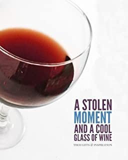 A Stolen Moment and A Cool Glass Of Wine: Men & Women's Personal Notebook, Writing Journal and Diary: Kick Back With a Fav...