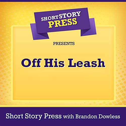 Short Story Press Presents Off His Leash audiobook cover art