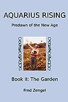 Aquarius Rising Book II:: Predawn of the New Age-The Garden 1419604740 Book Cover