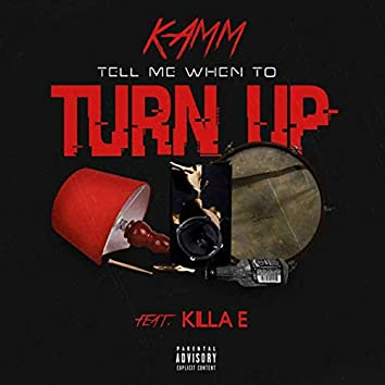 Tell Me When to Turn Up (feat. Killa E)