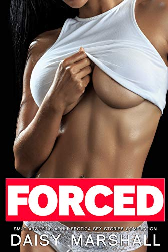 Forced Smut Arousing Adult Erotica - Sex Stor