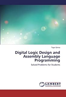 Digital Logic Design and Assembly Language Programming: Solved Problems for Students