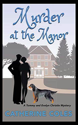 Murder at the Manor: A 1920s cozy mystery (A Tommy & Evelyn Christie Mystery Book 1) by [Catherine Coles]