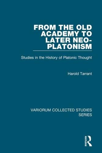 From the Old Academy to Later Neo-Platonism: Studies in the History of Platonic Thought (Variorum Collected Studies)