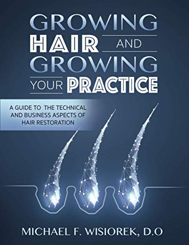 Compare Textbook Prices for Growing Hair and Growing Your Practice: A Guide to the Technical and Business Aspects of Hair Restoration  ISBN 9798551020912 by Wisiorek D.O., Michael  F.