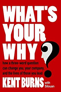 What's Your Why?: How a three-word question can change you, your company, and the lives of those you lead