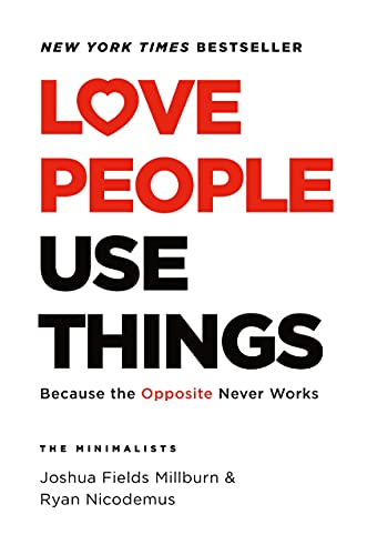 Love People, Use Things: Because the Opposite Never Works