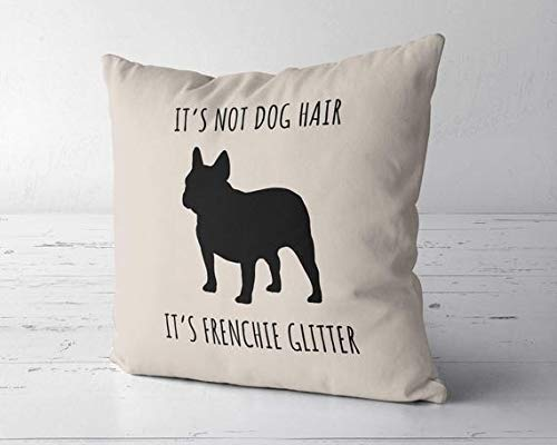 ChristBess It's Not Dog Hair It's Frenchie Glitter Pillow Case, French Bulldog Decor, Gift for French Bulldog Lover, Frenchie Mom Gift, Frenchie Mom
