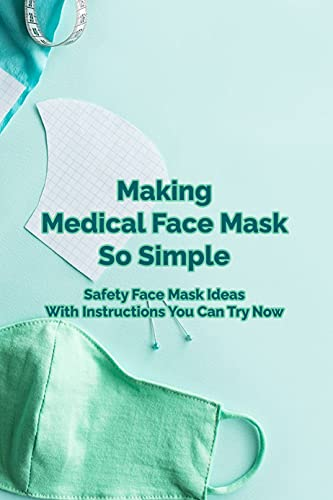 Making Medical Face Mask So Simple: Safety Face Mask Ideas With Instructions You Can Try Now: Mother's Day Gift 2021, Happy Mother's Day, Gift for Mom (English Edition)