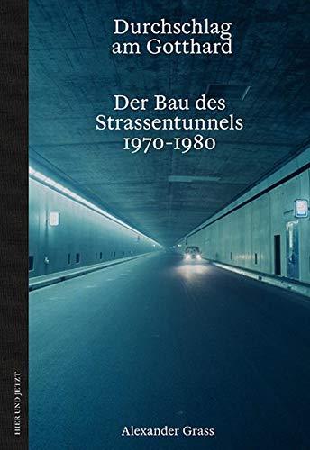 Durchschlag am Gotthard: Der Bau des Strassentunnels 1970-1980