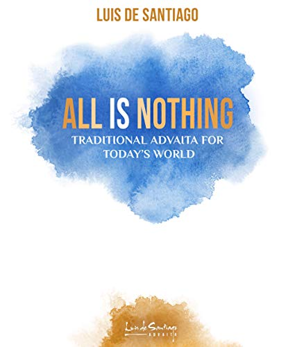 All is Nothing: Traditional Advaita for today`s world (English Edition)