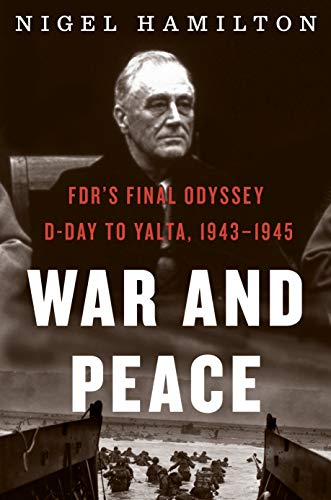War and Peace: FDR's Final Odyssey: D-Day to Yalta, 1943–1945 (3) (FDR at War)