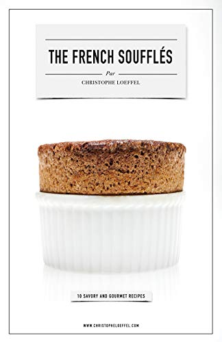 The French Soufflés: The French Soufflés - 10 savory and gourmet recipes from a Michelinstar Chef (English Edition)