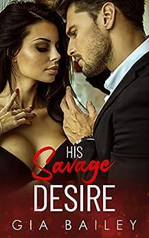 His Savage Desire: A Dark Russian Mafia Romance (Bad Boy Bratva Book 3) by [Gia Bailey]
