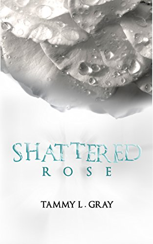 Shattered Rose (Winsor Series Book 1) by [Tammy L Gray]
