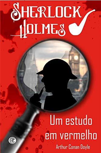 Sherlock Holmes - Um Estudo em Vermelho (Volume 1)