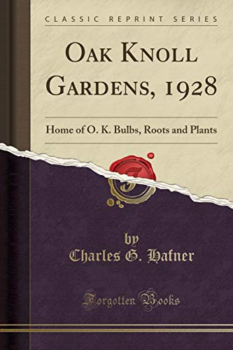 Oak Knoll Gardens, 1928: Home of O. K. Bulbs, Roots and Plants (Classic Reprint)