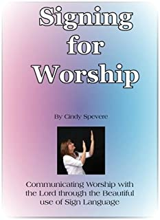 Signing for Worship: Communicating with the Lord through the beautiful use of Sign Language