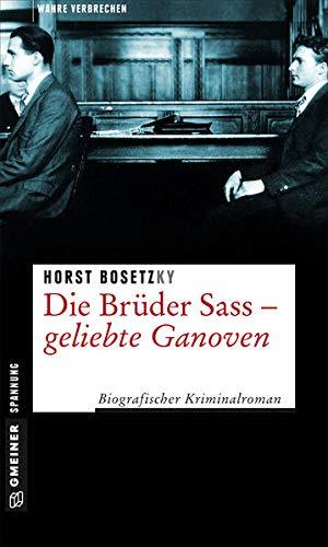 Die Brüder Sass - Geliebte Ganoven: Biografischer Kriminalroman (Wahre Verbrechen im GMEINER-Verlag)