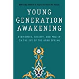 Young Generation Awakening: Economics, Society, and Policy on the Eve of the Arab Spring (English Edition)