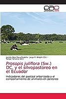 Prosopis juliflora (Sw.) DC. y el silvopastoreo en el Ecuador: Indicadores del pastizal arborizado y el comportamiento de animales en pastoreo