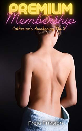 Premium Membership: Catherine's Awakening No. 3 (English Edition)