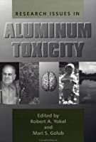 Research Issues In Aluminium Toxicity: Proceedings of the Workshop on Research Issues in Aluminum Toxicity$$$$$ Vancouver$$$$$ British Columbia$$$$$ 1995