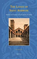 The Lands of Saint Ambrose: Monks and Society in Early Medieval Milan (Studies in the Early Middle Ages)