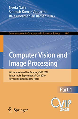 Computer Vision and Image Processing: 4th International Conference, CVIP 2019, Jaipur, India, September 27–29, 2019, Revised Selected Papers, Part I: ... in Computer and Information Science)