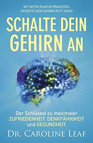 Schalte dein Gehirn an: Der Schlüssel zu maximaler Zufriedenheit, Denkfähigkeit und Gesundheit