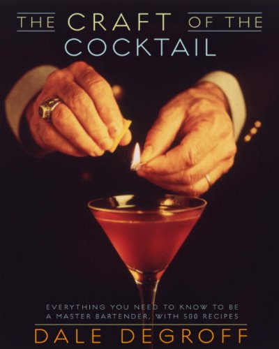 The Craft of the Cocktail: Everything You Need to Know to Be a Master Bartender, with 500 Recipes (English Edition)