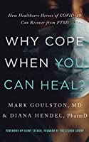 Why Cope When You Can Heal?: How Healthcare Heroes of Covid-19 Can Recover from Ptsd