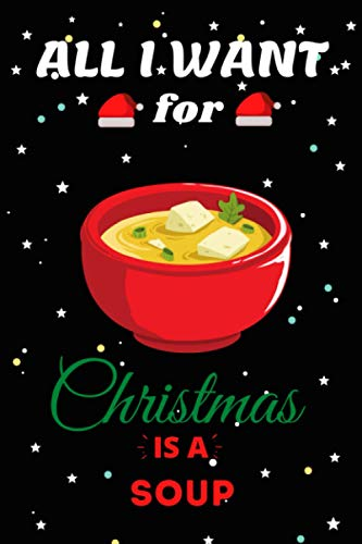 All I Want For Christmas Is A Soup Lined Notebook: Cute Christmas...