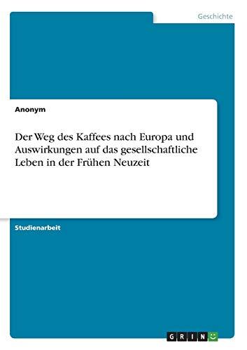 Der Weg des Kaffees nach Europa und Auswirkungen auf das gesellschaftliche Leben in der Frühen Neuzeit