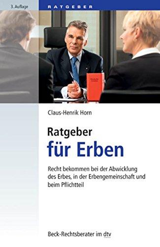 Ratgeber für Erben: Recht bekommen bei der Abwicklung des Erbes, in der Erbengemeinschaft und beim Pflichtteil (Beck-Rechtsberater im dtv 50787)