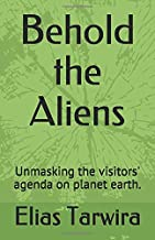 Behold the Aliens: Unmasking the visitors' agenda on planet earth.