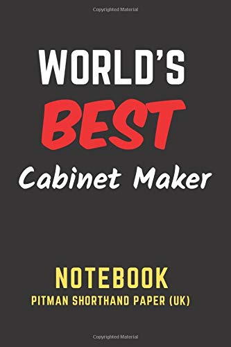 World's Best Cabinet Maker Notebook: Pitman Shorthand Paper (UK). Perfect Gift/Present for any...