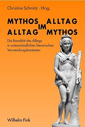 Mythos im Alltag – Alltag im Mythos: Die Banalität des Alltags in unterschiedlichen literarischen Verwendungskontexten