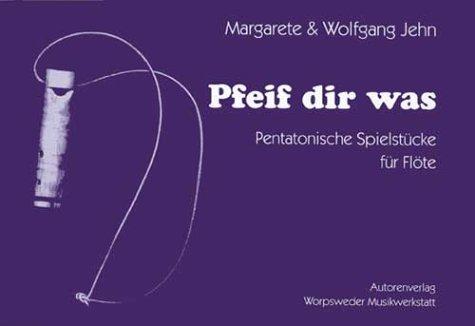 Pfeif dir was: Pentatonische Spielstücke für Flöte