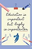 EDUCATION IS IMPORTANT BUT RUGBY IS IMPORTANTER: BLANK LINED NOTEBOOK | NOTEPAD, DIARY, JOURNAL | GIFTS FOR RUGBY LOVERS